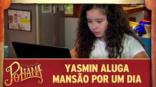 Yasmin aluga mansão por um dia | As Aventuras de Poliana