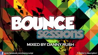 Danny Rush - Bounce Sessions Vol. 1 (February 2015) [BEST CLUB MUSIC]
