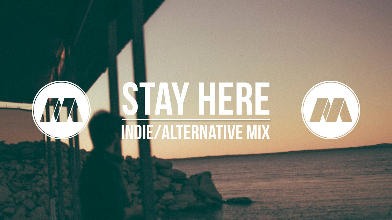 Stay Here Indiechill Mix Youtube