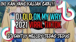 Dj Santuy On My Way Melody Jedag Jedug Tiktok Viral Terbaru 2021