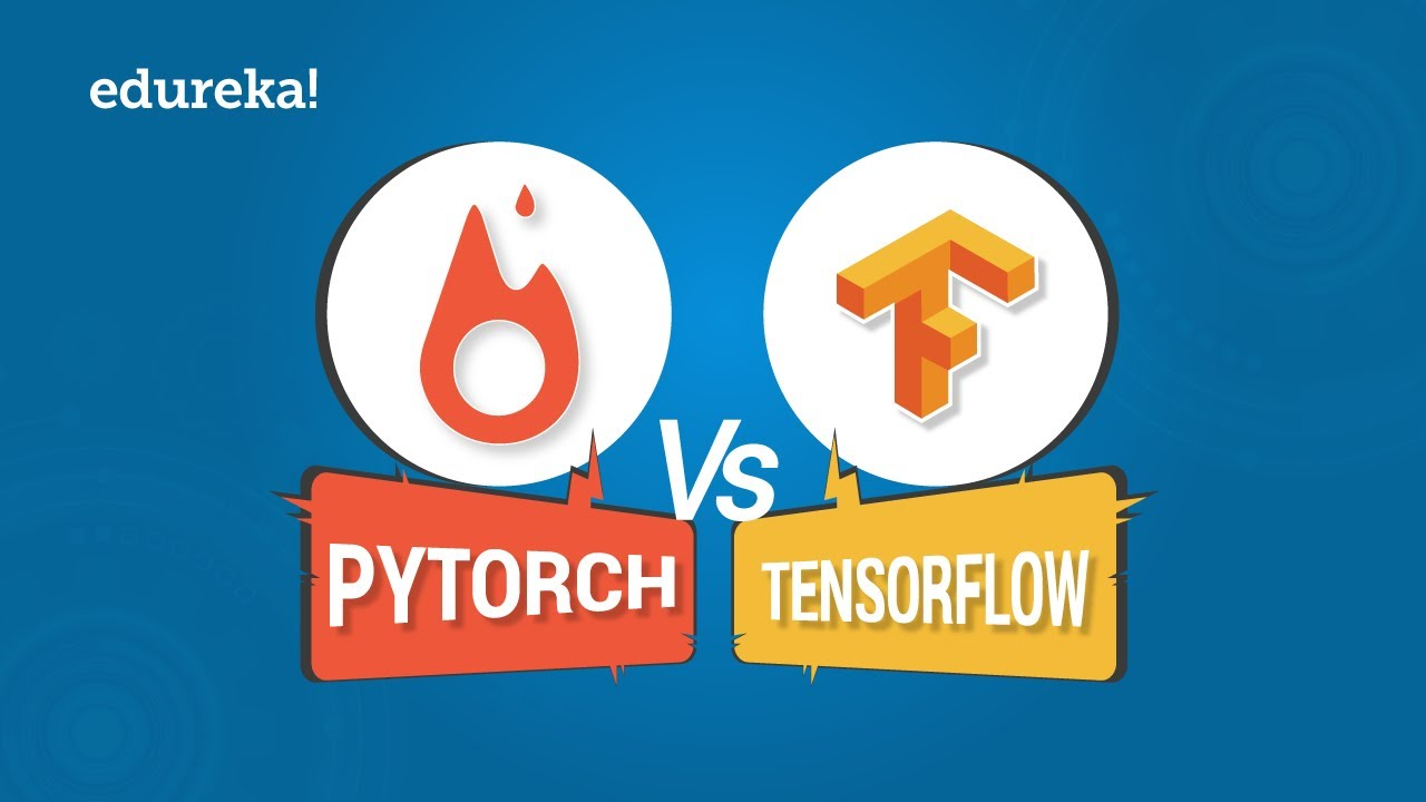 PyTorch vs TensorFlow: The Force Is Strong With Which One? | Which One You  Should Learn? | Edureka