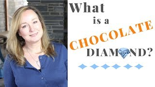 What are CHOCOLATE Diamonds? | Jill Maurer