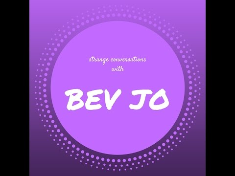 Strange Conversations - Bev Jo!
