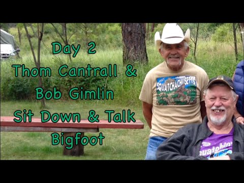 Thom Cantrall & Bob Gimlin Sit Down & Talk Bigfoot Day 2 B&G Campout Blue Mtns Wa July 2016