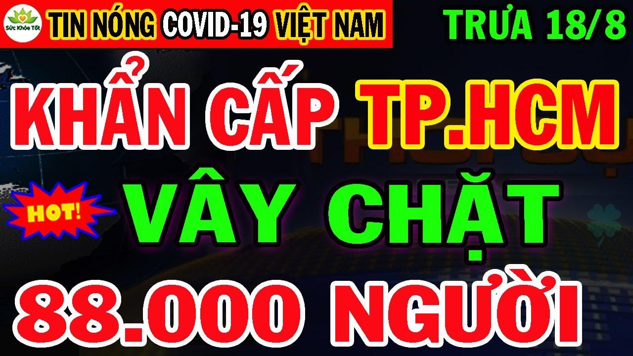 Tin Khẩn TRƯA 18/7: VN TĂNG KỶ LỤC 2.472Ca,TPHCM Phong tỏa 88.000 người Từ 0h ngày 18/7 Ngay Lập tức