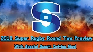 2018 Super Rugby Round 2 Preview - Special Guest: Driving Maul