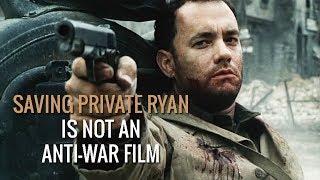 Saving Private Ryan is NOT an Anti-War Film