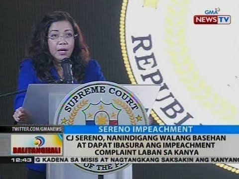 BT: CJ Sereno, nanindigang walang basehan at dapat ibasura ang impeachment complaint laban sa kanya