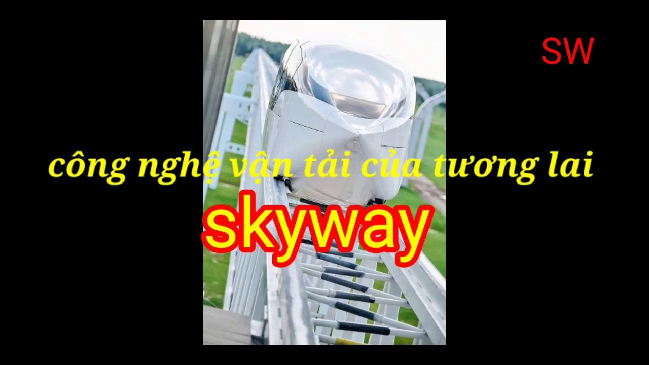 Skyway công nghệ vận tải hiện đại/vlog kham pha