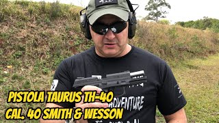 TESTANDO A PISTOLA TAURUS TH-40. CAL. 40 SMITH & WESSON.