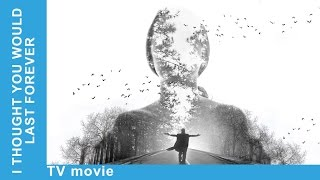 I Thought You Would Last Forever. Russian Movie. StarMedia. Melodrama. English Subtitles