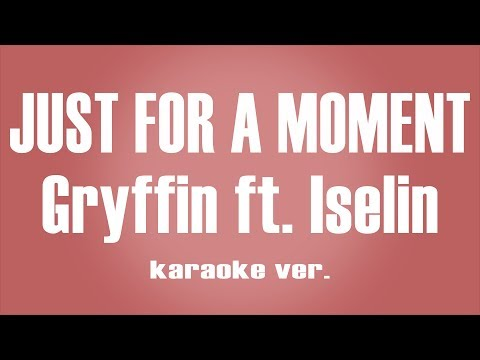 Gryffin - Just For A Moment Ft. Iselin Karaoke Ver.