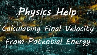 Calculating final Velocity From Potential Energy