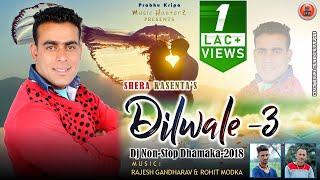 Dilwale-3 | Shera Kasenta | Non Stop Pahari Nati Song 2018
