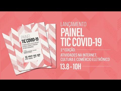 Lançamento Painel TIC COVID-19 - 1ª edição: Atividades na Internet, Cultura e Comércio Eletrônico
