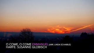 O come, o come Emmanuel (arr. Linda Schaible; Harfe: Susanne Globisch)