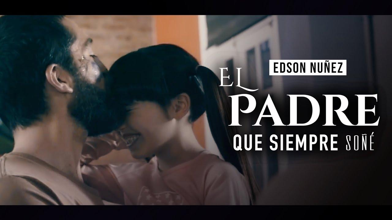 EL PADRE QUE SIEMPRE SOÑÉ - EDSON NUÑEZ (VIDEO OFICIAL)