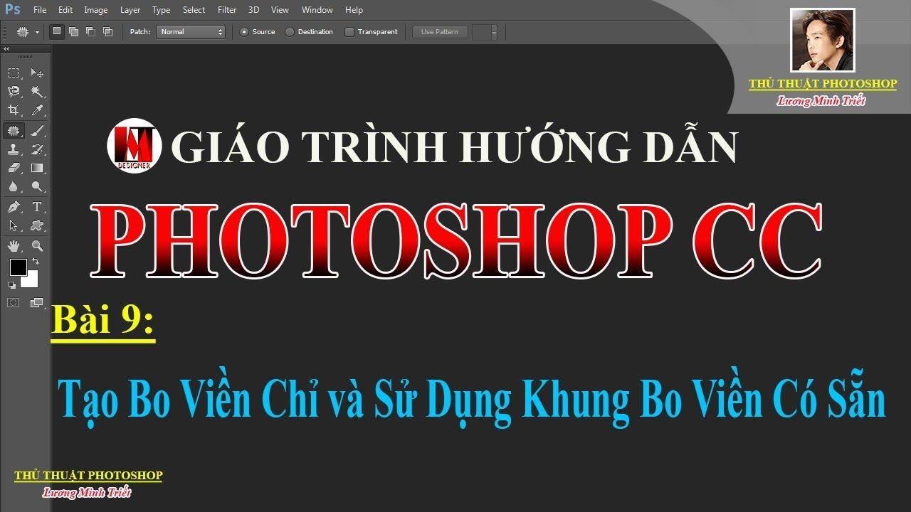 Bài 9: Tạo Bo Viền Chỉ và Sử Dụng Khung Bo Viền Có Sẵn | PhotoshopCC | Lương Minh Triết