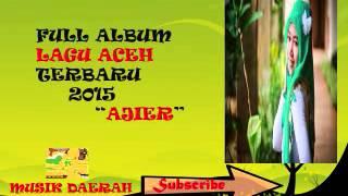 "KUMPULAN Lagu ACEH ""AJIER"" Terbaru 2015"