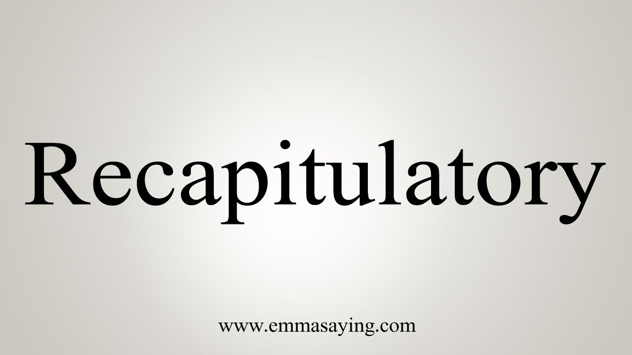 How To Say Recapitulatory - YouTube