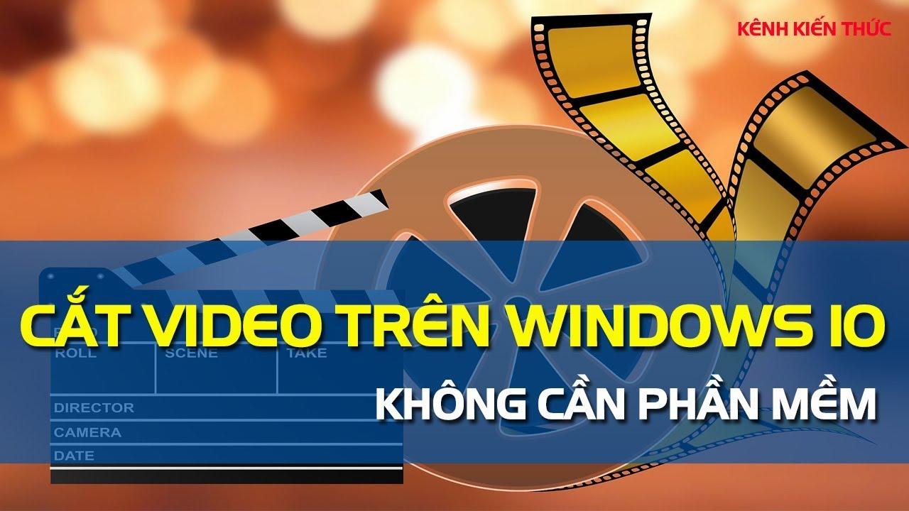 Cách cắt video trên Windows 10 không cần phần mềm