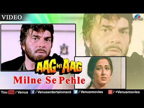 Milne Se Pehle (Aag Hi Aag)