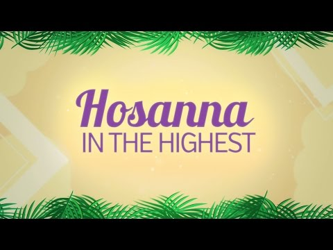 Hosanna In The Highest | PALM SUNDAY