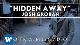 Watch Josh Groban Hidden Away video