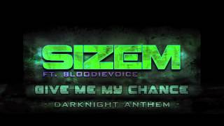 Sizem ft. BloodieVoice - Give Me My Chance -Darknight Anthem- (Full HQ)