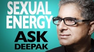 Is Sexual The Same As Spiritual Energy? Ask Deepak Chopra!
