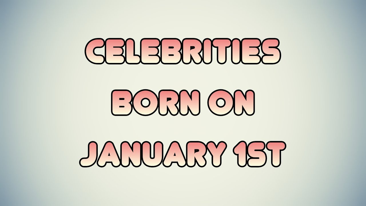 January 1 - Famous Birthdays - On This Day