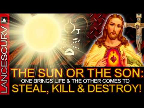 THE SUN OR THE SON: One Brings Life & The Other Comes To STEAL, KILL & DESTROY! -The LanceScurv Show