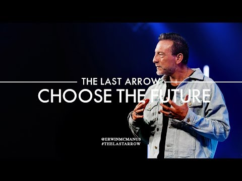 Erwin McManus | The Last Arrow: Choose The Future