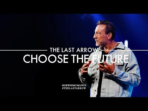 Erwin McManus | The Last Arrow: Choose The Future