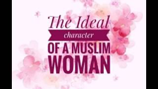 The Ideal Character of a Muslim Woman