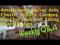 Amsterdam's Secret Attic Church, Hidden Gardens, OV Chip Card and Eating in Amsterdam - Weekly Q&A