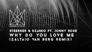 steerner dzasko ft jonny rose   why do you love me zaltaio van berg remix