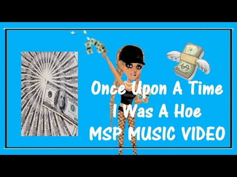 MSP Music Video - Once Upon A Time I Was A Hoe
