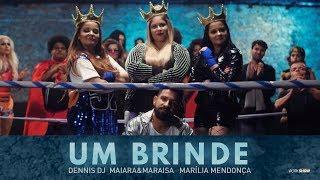 Um Brinde - Dennis DJ part. Maiara e Maraisa e Marilia Mendonca