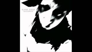 Blank Dogs - Calling over