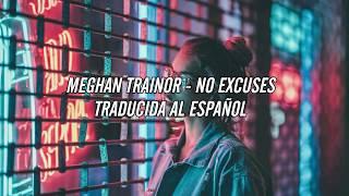 Meghan Trainor - No Excuses // TRADUCIDA AL ESPAÑOL //