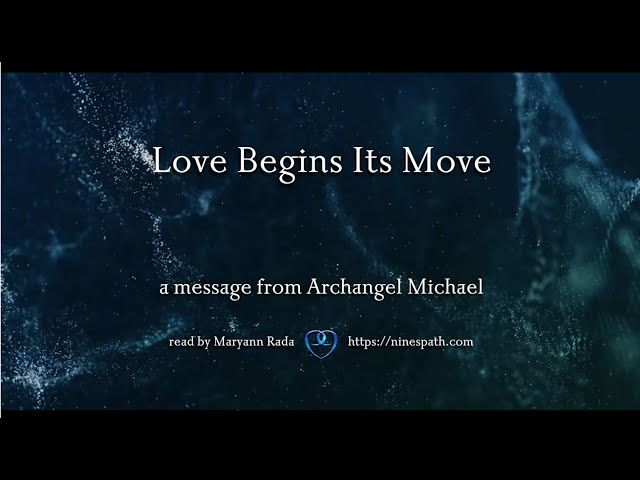 Love Begins Its Move | Nine's Path | Higher Orders Angelic Transmissions