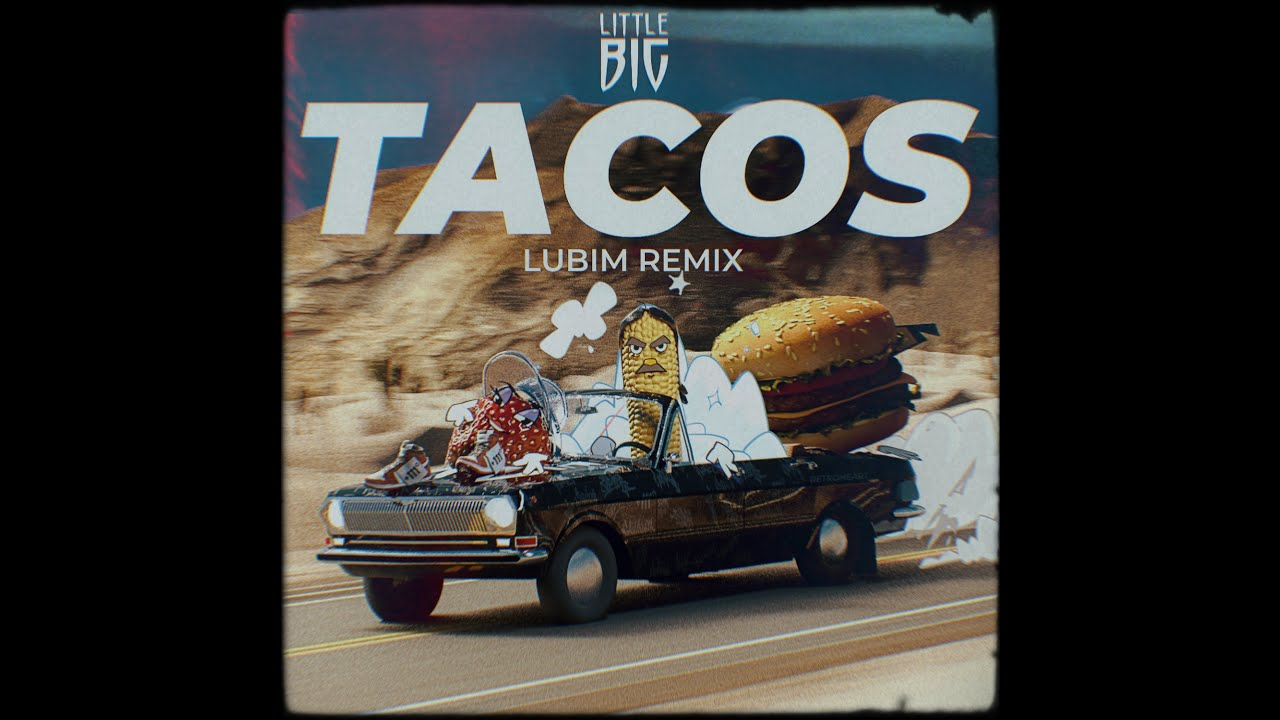 LITTLE BIG - TACOS (Lubim Remix)