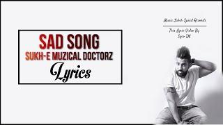 Sad Song | Lyrics | Sukhe Muzical Doctorz | Latest Punjabi Song 2016 | Syco TM