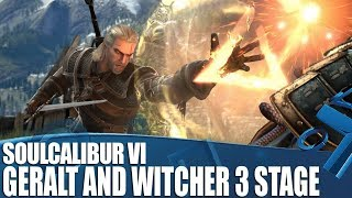 Soulcalibur VI - New Geralt Gameplay and Witcher III stage!