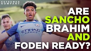 Are Jadon Sancho, Brahim and Phil Foden ready?