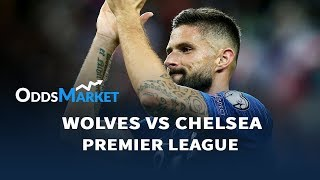 Wolves Vs Chelsea Match Odds, Best Bets & Predictions | Premier League Betting Tips