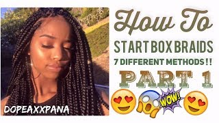 How To Start Box Braids Pt. 1 | 7 Different Methods | Dopeaxxpana