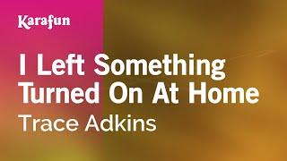 Karaoke I Left Something Turned On At Home - Trace Adkins *
