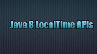 Java 8 LocalTime API